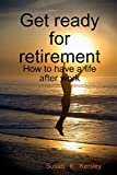 get ready for retirement how to have a life after work