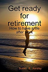 Get ready for retirement - How to have a life after work