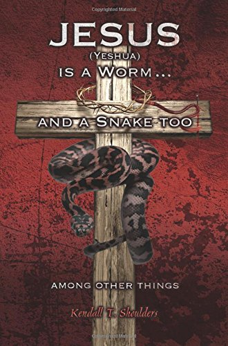 JESUS(YESHUA) IS A WORM, AND A SNAKE TOO...