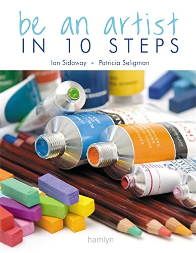 Be an Artist in 10 Steps: Drawing; Watercolour; Oils; Acrylics; Pastels