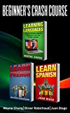 Learn Languages & Learn French & Learn Spanish: Language Learning Course! 3 Books in 1  A Simple and Easy Guide for Beginners to Learn any Foreign Language ... Language, Speak French, Speak Spanish)