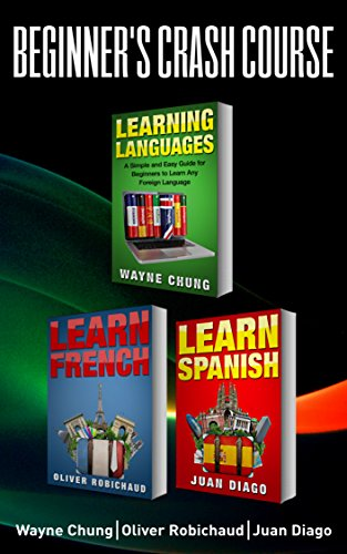 Learn French, Learn Spanish: Language Learning Course! 3 Books in 1  A Simple and Easy Guide for Beginners to Learn any Foreign Language Plus Learn French ... Language, Speak French, Speak Spanish)