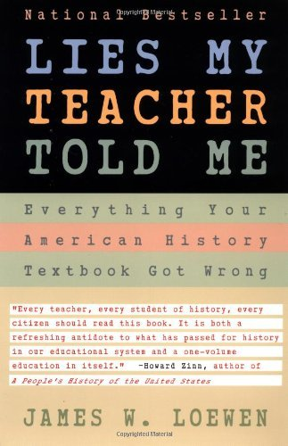 By James W. Loewen - Lies My Teacher Told Me: Everything Your American History Textbook Got Wrong (8.4.1996)