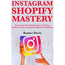 Instagram Shopify Mastery: Create Your First Shopify Store & Sell Your Products via Free Instagram Influence Marketing