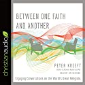 Between One Faith and Another: Engaging Conversations on the World's Great Religions Audiobook by Peter Kreeft Narrated by Jim Denison