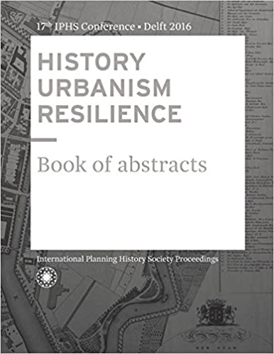 HISTORY URBANISM RESILIENCE: Book of abstracts