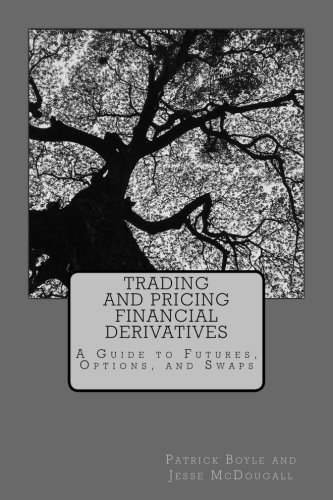 Trading and Pricing Financial Derivatives: A Guide to Futures, Options, and Swaps by CreateSpace Independent Publishing Platform