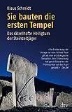 Sie bauten die ersten Tempel. Das rätselhafte Heiligtum der Steinzeitjäger