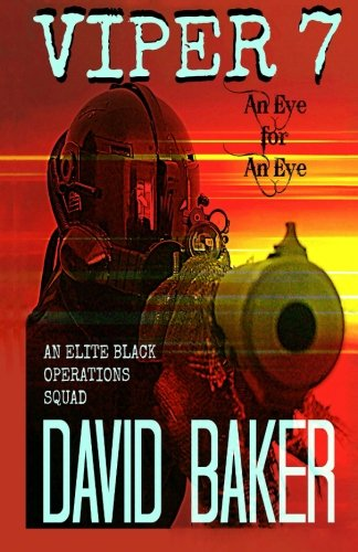 Download VIPER 7 - An Eye For An Eye: An Elite Black Operations Squad (Volume 7) ebook