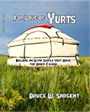 For Love of Yurts Building an Ultra Simple Yurt Home for Under $1,000