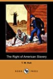The Right of American Slavery, T. W. Hoit, 1409914526