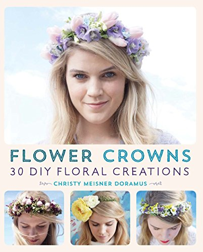 Creation Flower (Flower Crowns: 30 Enchanting DIY Floral Creations)