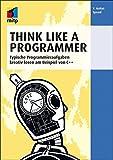 Think Like a Programmer: Typische Programmieraufgaben kreativ lösen am Beispiel von C++ (mitp Professional)