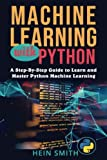 img - for Machine Learning with Python: A Step-By-Step Guide to Learn and Master Python Machine Learning book / textbook / text book