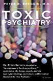 "Toxic Psychiatry: Why Therapy, Empathy and Love Must Replace the Drugs, Electroshock, and Biochemical Theories of the ""New Psychiatry"""