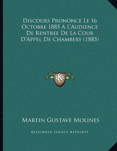 Discours Prononce Le 16 Octobre 1885 A L'Audience De Rentree De La Cour D'Appel De Chambery (1885) (French Edition) pdf epub