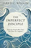 The Imperfect Disciple: Grace for People Who Can't Get Their Act Together