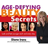 Age-Defying Beauty Secrets: Look and Feel Younger Each and Every Day