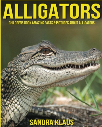 Childrens Book: Amazing Facts & Pictures about Alligators