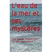 L'eau de la mer et ses mystères: Que sait-on exactement de l'eau des océans ? (French Edition)