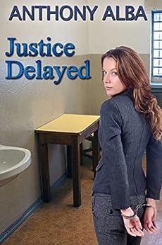 Justice Delayed: a tale of reform school discipline (English Edition) de [Alba, Anthony]