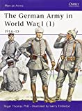 The German Army in World War I (1): 1914–15 (Men-at-Arms)