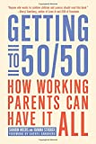 img - for Getting to 50/50: How Working Parents Can Have It All book / textbook / text book