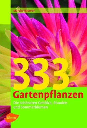 333 Gartenpflanzen: Die schönsten Gehölze, Stauden und Sommerblumen