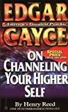Edgar Cayce On Chenneling Your Higher Self