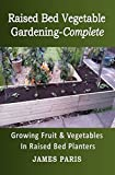 raised bed garden ideas Raised Bed Vegetable Gardening Complete: Growing Fruit And Vegetables In Raised Bed Planters (Gardening Techniques Book 8)