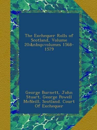 The Exchequer Rolls of Scotland, Volume 20;volumes 1568-1579 (Exchequer Rolls)