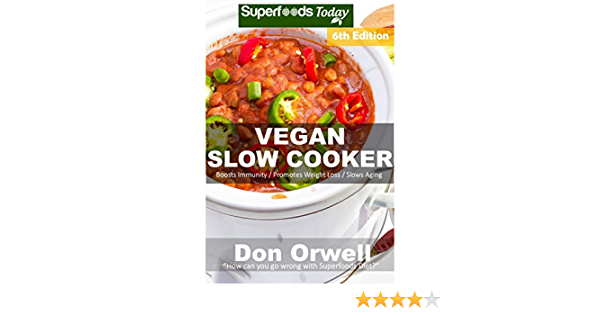 Vegan Slow Cooker: Over 55 Vegan Quick and Easy Gluten Free Low Cholesterol Whole Foods Recipes full of Antioxidants and Phytochemicals