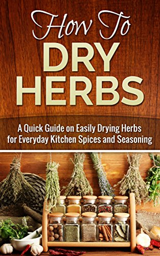 how-to-dry-herbs-a-quick-guide-on-easily-drying-herbs-for-everyday-kitchen-spices-and-seasoning-dryi