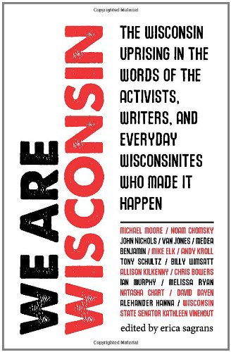 We Are Wisconsin - The Wisconsin uprising in the words of the activists, writers, and everyday Wisconsinites who made it happen pdf epub