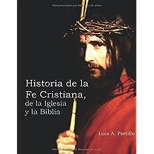 Historia de la Fe Cristiana, de la Iglesia y la Biblia (Spanish Edition)