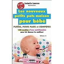 Les nouveaux petits pots maison pour bébé: Purées, petits plats et compotes : 100 recettes d'une nutritionniste pour lui donner le meilleur (Poche) (French Edition)