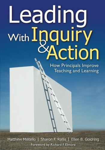 Leading With Inquiry and Action: How Principals Improve...