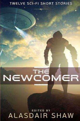 The Newcomer: Twelve sci-fi short stories