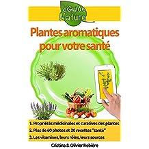 Plantes aromatiques pour votre santé: Petit guide digital des herbes aromatiques, graines et épices et leurs propriétés médicinales, recettes simples et ... (eGuide Nature t. 8) (French Edition)