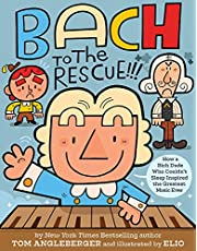Bach to the Rescue!!!: How a Rich Dude Who Couldn't Sleep Inspired the Greatest Music Ever