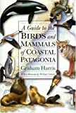 A Guide to the Birds and Mammals of Coastal Patagonia, Graham Harris, 0691058318