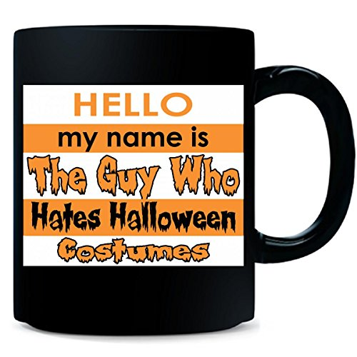 Hello My Name Is The Guy Who Hate Halloween - Mug ()