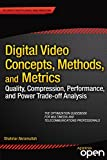Digital Video Concepts, Methods, and Metrics: Quality, Compression, Performance, and Power Trade-off Analysis