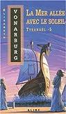 Tyranaël, tome 5 : La mer allée avec le soleil par Vonarburg