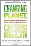Changing Planet, Changing Health, Paul R. Epstein and Dan Ferber, 0520269098
