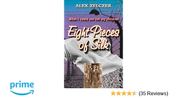 Eight pieces of silk what i could not tell my children alex eight pieces of silk what i could not tell my children alex zelczer 9780615770741 amazon books fandeluxe Choice Image
