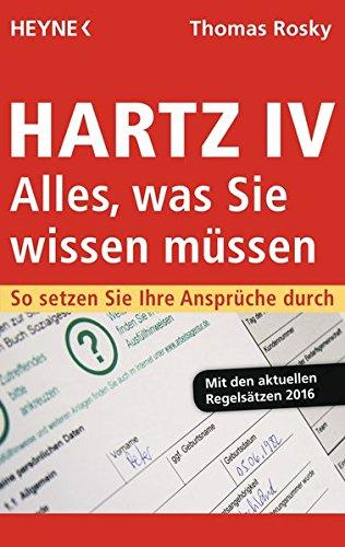 Hartz IV – Alles, was Sie wissen müssen: So setzen Sie Ihre Ansprüche durch Taschenbuch – 8. Februar 2016 Thomas Rosky Hartz IV – Alles Heyne Verlag 3453603494