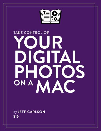 Take Control of Your Digital Photos on a Mac by Jeff Carlson, Publisher : TidBITS Publishing