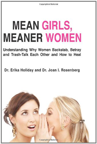 Mean Girls, Meaner Women: Understanding Why Women Backstab, Betray, and Trash-Talk Each Other and How to Heal Dr. Erika Holiday