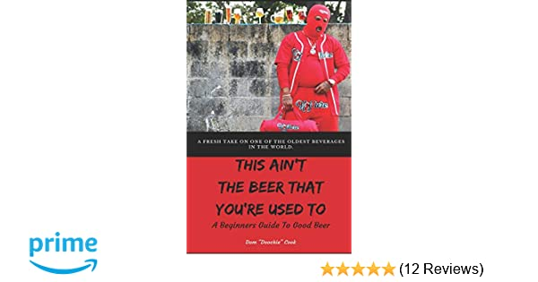 This Aint the Beer That Youre Used To A Beginners Guide To Good Beer